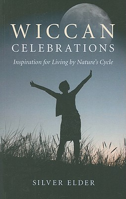 Wiccan Celebrations: Inspirations for Living by Nature's Cycle