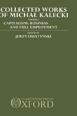 Collected Works of Michal Kalecki: Volume 1: Capitalism: Business Cycles and Full Employment