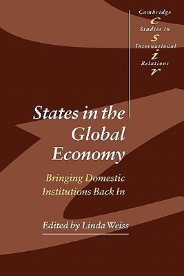States in the Global Economy: Bringing Domestic Institutions Back in