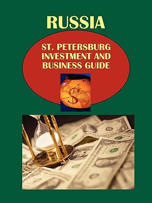 Russia: St. Petersburg Investment and Business Guide