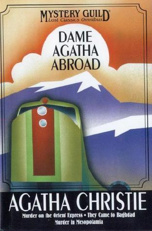Dame Agatha Abroad: Murder on the Orient Express / They Came to Bagdad / Murder in Mesopotamia Book Cover