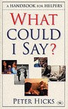 What Could I Say?: A Handbook For Helpers