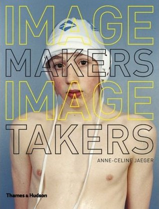 Ebook Image Makers, Image Takers: Interviews with Today's Leading Curators, Editors and Photographers by Anne-Celine Jaeger TXT!