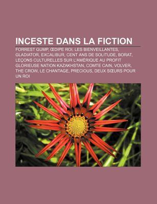 Inceste Dans La Fiction: Forrest Gump, Dipe Roi, Les Bienveillantes, Gladiator, Excalibur, Cent ANS de Solitude, Borat