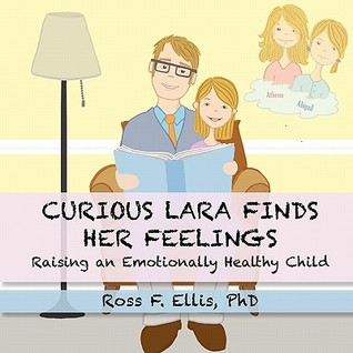 Curious Lara Finds Her Feelings: Raising an Emotionally Healthy Child