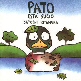 Pato Esta Sucio = Duck is Dirty by Satoshi Kitamura