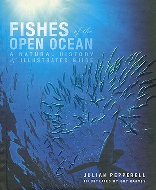 Fishes of the Open Ocean: A Natural History and Illustrated Guide