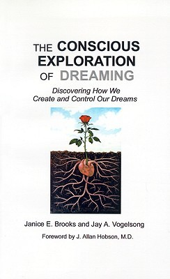 The Conscious Exploration of Dreaming: Discovering How We Create and Control Our Dreams