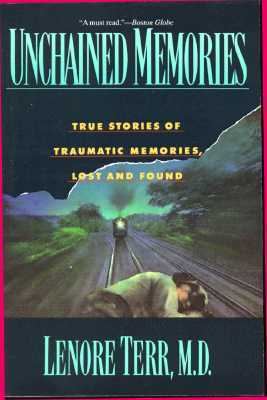 Unchained Memories: True Stories Of Traumatic Memories Lost And Found