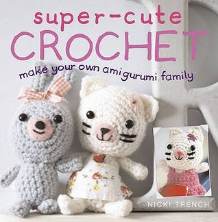 Super-cute Crochet: Make Your Own Amigurumi Family
