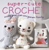 Super-cute Crochet: Make Your Own Amigurumi Family