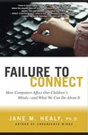 Failure to Connect: How Computers Affect Our Children's Minds – and What We Can Do About It