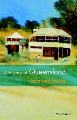 A History of Queensland by Raymond Evans