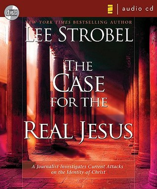 The Case for the Real Jesus: A Journalist Investigates Current Attacks on the Identity of Christ(Cases for Christianity)