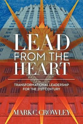 Lead from the Heart by Mark C. Crowley