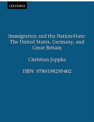 Immigration and the Nation-State: The United States, Germany, and Great Britain