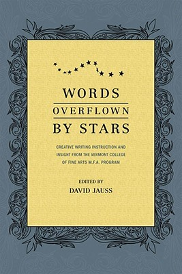words-overflown-by-stars-creative-writing-instruction-and-insight-from-the-vermont-college-mfa-program