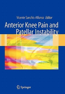Anterior Knee Pain and Patellar Instability by Vicente Sanchis-Alfonso