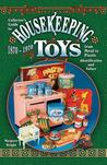 Collector's Guide to Housekeeping Toys 1870-1970, from Metal to Plastic, Identification and Values