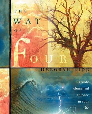 The Way of Four: Create Elemental Balance in Your Life - Deborah Lipp