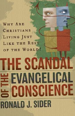 The Scandal of the Evangelical Conscience by Ronald J. Sider