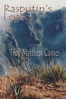 Rasputin's Legacy by Troy Matthew Carnes