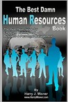 The Best Damn Human Resources Book: The Must Have Guide for Employee Training and Business & Personnel Management
