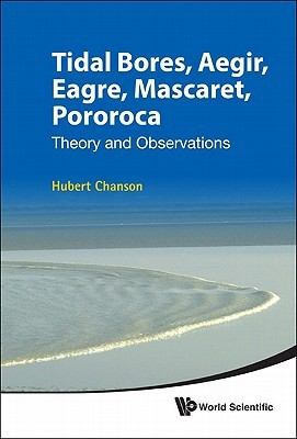 Tidal Bores, Aegir, Eagre, Mascaret, Pororoca: Theory and Observations