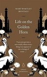 Life On The Golden Horn by Mary Wortley Montagu