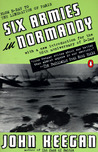 Six Armies in Normandy: From D-Day to the Liberation of Paris; June 6 - Aug. 5, 1944