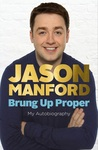 Brung Up Proper by Jason Manford