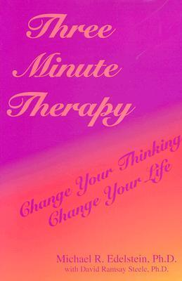 Three Minute Therapy: Change Your Thinking, Change Your Life