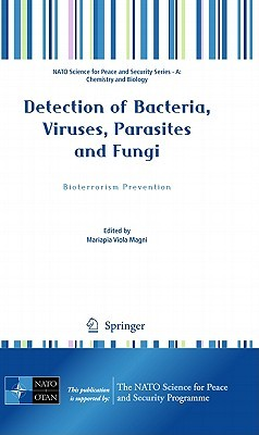 Detection Of Bacteria, Viruses, Parasites And Fungi: Bioterrorism Prevention (Nato Science For Peace And Security Series A: Chemistry And Biology)