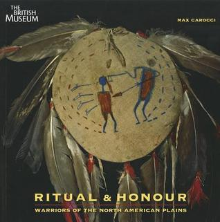 Ritual & Honour: Warriors of the North American Plains