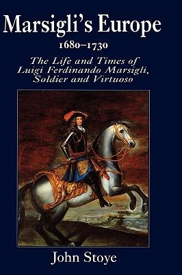 marsigli-s-europe-1680-1730-the-life-and-times-of-luigi-ferdinando-marsigli-soldier-and-virtuoso