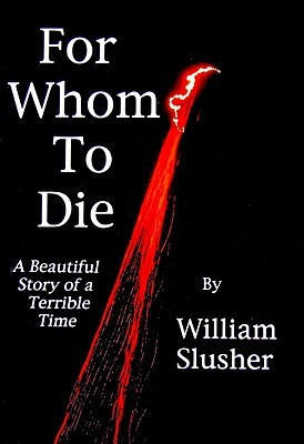 For Whom To Die: A Beautiful Story of a Terrible Time