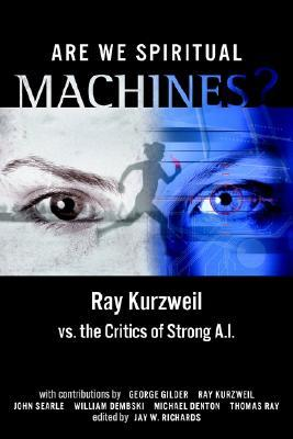 Are We Spiritual Machines? by Ray Kurzweil