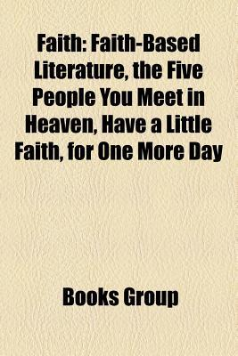 Faith: Faith-Based Literature, the Five People You Meet in Heaven, Have a Little Faith, for One More Day