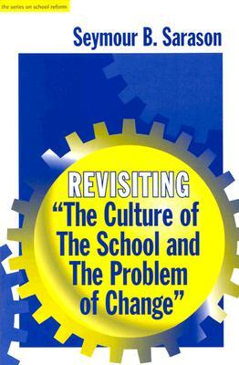 """Revisiting """"The Culture of the School and the Problem of Change"""" by Seymour B. Sarason"""