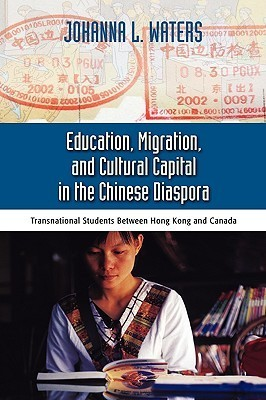 Education, Migration, and Cultural Capital in the Chinese Diaspora: Transnational Students Between Hong Kong