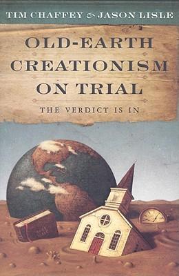 Old-Earth Creationism on Trial by Tim Chaffey