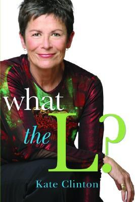 What the L? by Kate Clinton
