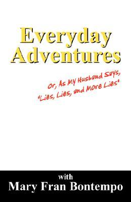 "Everyday Adventures: Or, As My Husband Says, ""Lies, Lies and More Lies"""