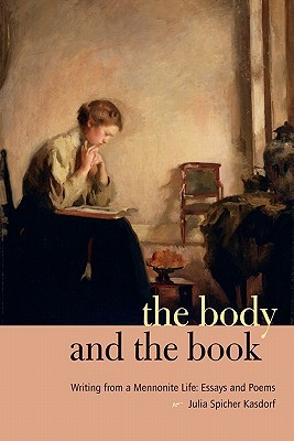 The Body and the Book: Writing from a Mennonite Life: Essays and Poems