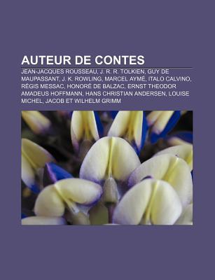 Auteur de Contes: Jean-Jacques Rousseau, J. R. R. Tolkien, Guy de Maupassant, J. K. Rowling, Marcel Ayme, Italo Calvino, Regis Messac