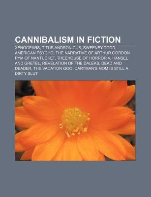 Cannibalism in Fiction: Xenogears, Titus Andronicus, Sweeney Todd, American Psycho, the Narrative of Arthur Gordon Pym of Nantucket