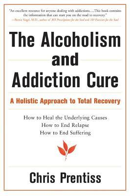 The Alcoholism & Addiction Cure by Chris Prentiss