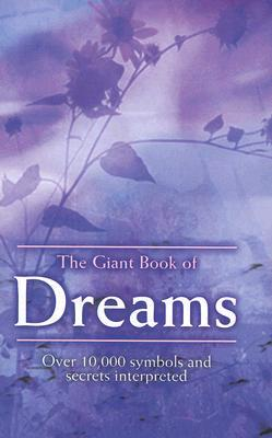 The Giant Book Of Dreams: Over 10,000 Symbols And Secrets Interpreted
