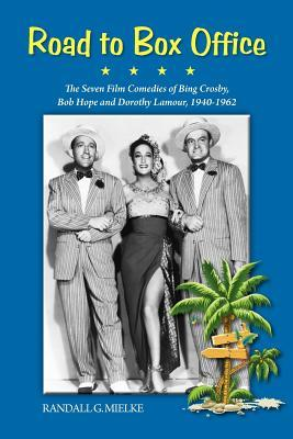 Road to Box Office - The Seven Film Comedies of Bing Crosby, ... by Randall G. Mielke