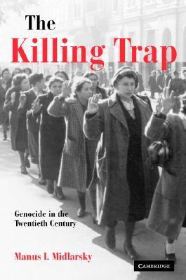 The Killing Trap: Genocide in the Twentieth Century